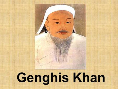 Genghis Khan. Name Name Temujin Date of Birth 1155 ? Date of Death 1227 First Wife Borte Ujin Tribe Borjigin Tribe Father Yesukhei MotherHo'elun Who is.