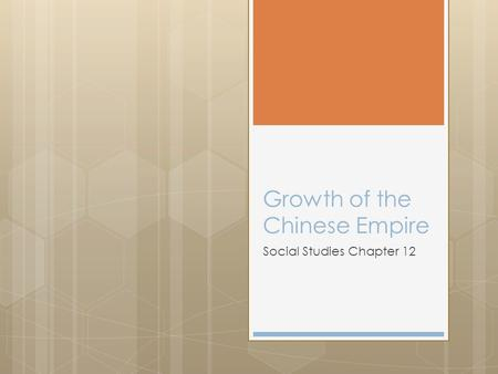 Growth of the Chinese Empire Social Studies Chapter 12.