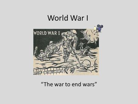 "World War I ""The war to end wars""."