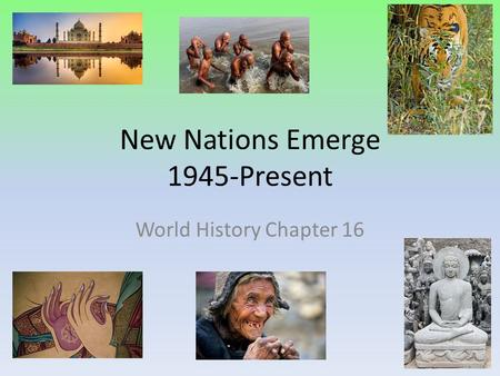 New Nations Emerge 1945-Present World History Chapter 16.