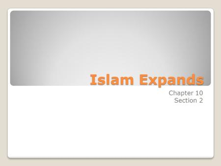 Islam Expands Chapter 10 Section 2.