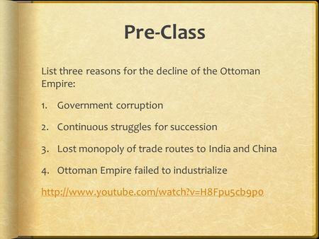 Pre-Class List three reasons for the decline of the Ottoman Empire: