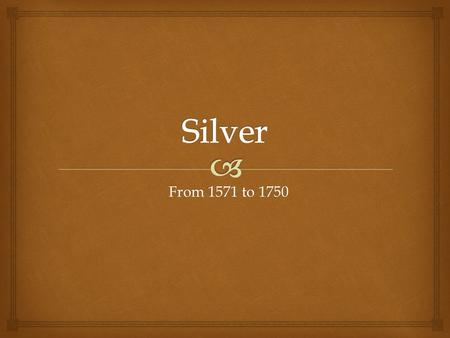 From 1571 to 1750.   Throughout the Ming Dynasty in China, China desperately wanted silver as silver was a hot commodity in Japan at the time (1/3 of.