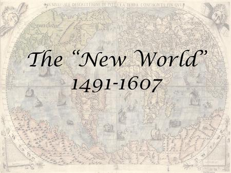 "The ""New World"" 1491-1607."