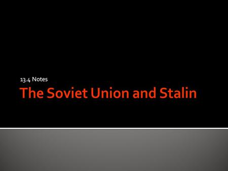 13.4 Notes.  10.7.3 Analyze the rise of totalitarian regimes…  To understand the Soviet Union under Stalin.