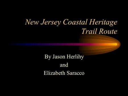 New Jersey Coastal Heritage Trail Route By Jason Herlihy and Elizabeth Saracco.