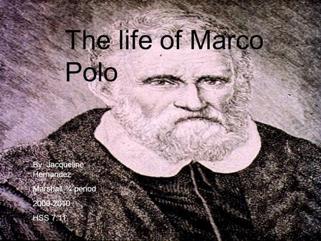 The life of Marco Polo By: Jacqueline Hernandez Marshall ¾ period 2009-2010 HSS 7.11.