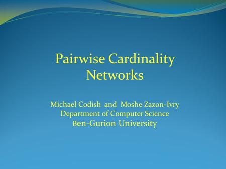 Pairwise Cardinality Networks Michael Codish and Moshe Zazon-Ivry Department of Computer Science B en-Gurion University.