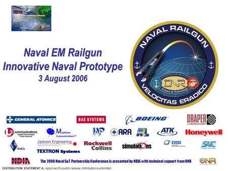 The 2006 Naval S&T Partnership Conference is presented by NDIA with technical support from ONR Naval EM Railgun Innovative Naval Prototype 3 August 2006.