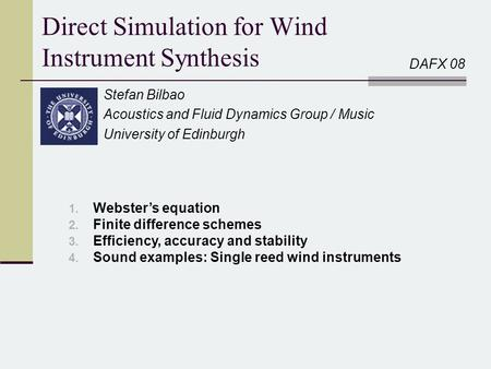 Direct Simulation for Wind Instrument Synthesis Stefan Bilbao Acoustics and Fluid Dynamics Group / Music University of Edinburgh 1. Webster's equation.