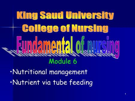 1 Module 6 Nutritional management Nutrient via tube feeding.
