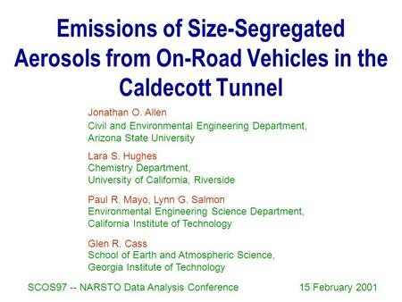 Emissions of Size-Segregated Aerosols from On-Road Vehicles in the Caldecott Tunnel Jonathan O. Allen SCOS97 -- NARSTO Data Analysis Conference15 February.
