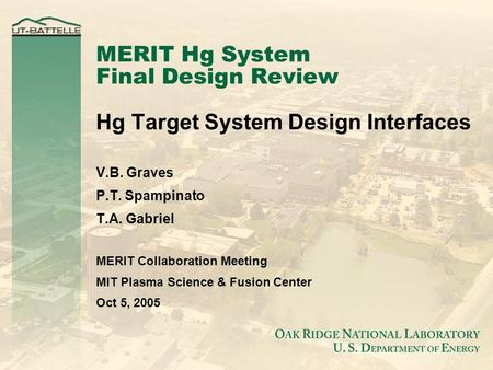 MERIT Hg System Final Design Review Hg Target System Design Interfaces V.B. Graves P.T. Spampinato T.A. Gabriel MERIT Collaboration Meeting MIT Plasma.