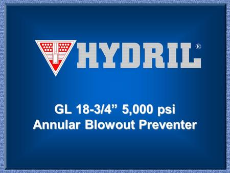 "1 ® GL 18-3/4"" 5,000 psi Annular Blowout Preventer."