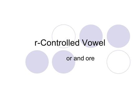 R-Controlled Vowel or and ore. r-Controlled Vowel or Say the sounds /t/ /or/ /n/ What word do you hear? torn.