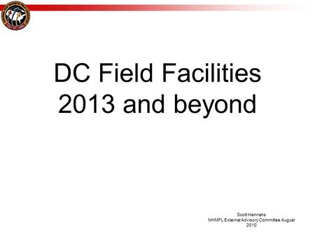 DC Field Facilities 2013 and beyond Scott Hannahs NHMFL External Advisory Committee August 2010.