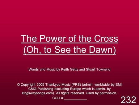 The Power of the Cross (Oh, to See the Dawn) Words and Music by Keith Getty and Stuart Townend © Copyright 2005 Thankyou Music (PRS) (admin. worldwide.
