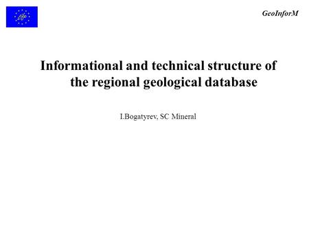 Informational and technical structure of the regional geological database I.Bogatyrev, SC Mineral GeoInforM.