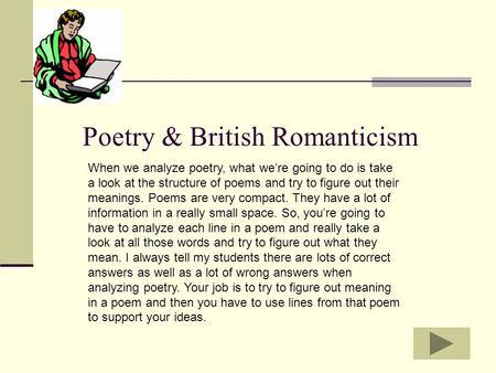 Poetry & British Romanticism When we analyze poetry, what we're going to do is take a look at the structure of poems and try to figure out their meanings.