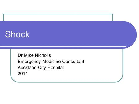 Shock Dr Mike Nicholls Emergency Medicine Consultant Auckland City Hospital 2011.