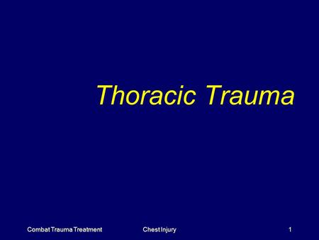 Combat Trauma TreatmentChest Injury1 Thoracic Trauma.