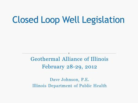 Geothermal Alliance of Illinois February 28-29, 2012 Dave Johnson, P.E. Illinois Department of Public Health.