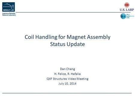 Dan Cheng H. Felice, R. Hafalia QXF Structures Video Meeting July 10, 2014 Coil Handling for Magnet Assembly Status Update.