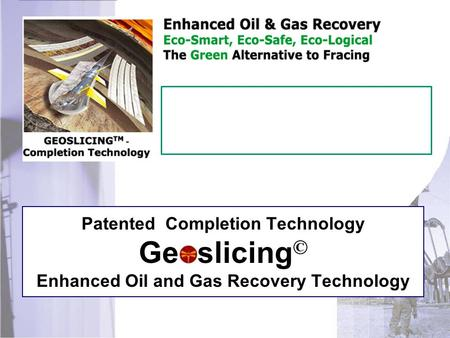 Advanced Geoslicing© Enhanced Oil and Gas Recovery Technology