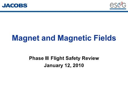 Magnet and Magnetic Fields Phase III Flight Safety Review January 12, 2010.