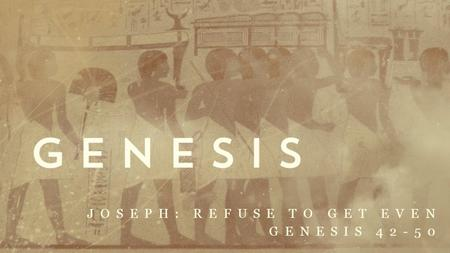 JOSEPH: REFUSE TO GET EVEN GENESIS 42-50. Forgiveness is free but Costly refuse to get even Joseph bore the cost Principle #1 Forgiveness is costly for.