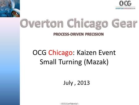 --OCG Confidential-- OCG Chicago: Kaizen Event Small Turning (Mazak) July, 2013.