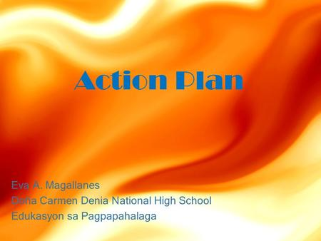 Action Plan Eva A. Magallanes Doña Carmen Denia National High School Edukasyon sa Pagpapahalaga.