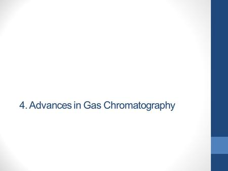 4. Advances in Gas Chromatography. Topics covered capillary columns headspace analysis solid phase micro-extraction.