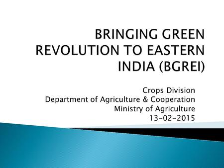 Crops Division Department of Agriculture & Cooperation Ministry of Agriculture 13-02-2015.