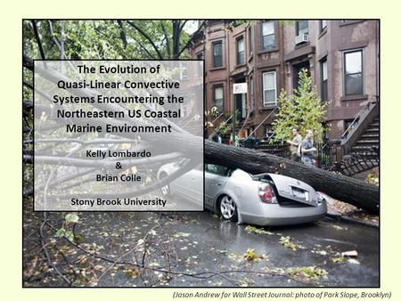 (Jason Andrew for Wall Street Journal: photo of Park Slope, Brooklyn) The Evolution of Quasi-Linear Convective Systems Encountering the Northeastern US.