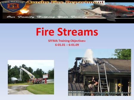 Fire Streams SFFMA Training Objectives: –