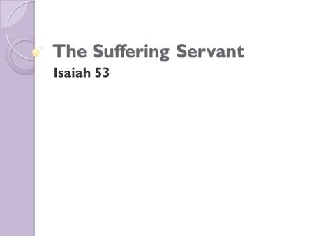 The Suffering Servant Isaiah 53. 1. The Servant's Rejection 1. Who has believed our report? And to whom has the arm of the LORD been revealed? 2. For.