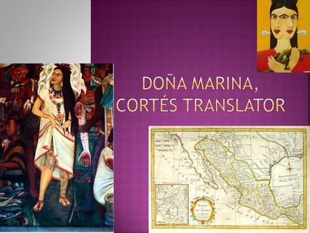  From: Doña Marina, Cortés' Translator  Online Source:  n6.php?s=0 ~During the conquest of Mexico, Spanish.