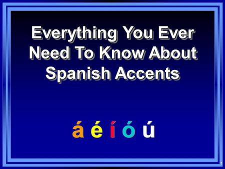 1 Everything You Ever Need To Know About Spanish Accents á é í ó ú.
