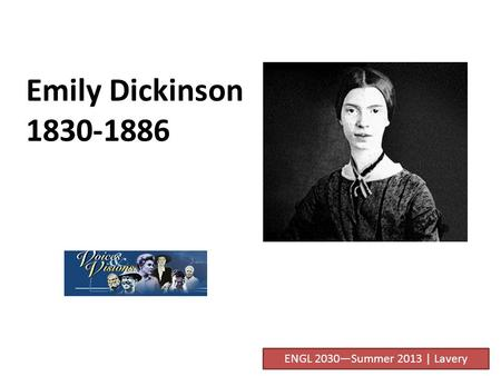 Emily Dickinson 1830-1886 ENGL 2030—Summer 2013 | Lavery.