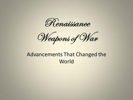 Renaissance Weapons of War Advancements That Changed the World.