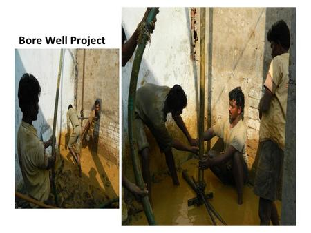 Bore Well Project. By His Grace It is a great privilege for me to share the good news with you. Recently we dug a bore well in a poor location called.