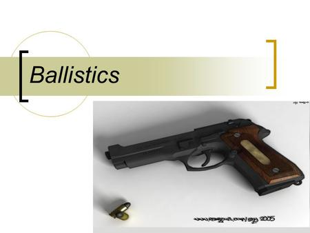 Ballistics. What is Forensic Ballistics Ballistics: The Science of the mechanics that deals with motion, behavior, and effects of projectiles Forensic.