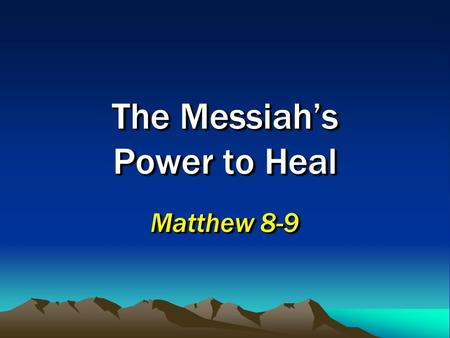 The Messiah's Power to Heal Matthew 8-9. 2 The Authority of Jesus His teaching, Matthew 7:28-29; John 12:49 His miracles showed his power and compassion,
