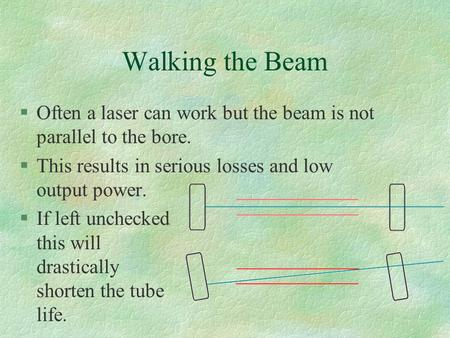 Walking the Beam §Often a laser can work but the beam is not parallel to the bore. §This results in serious losses and low output power. §If left unchecked.