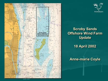 Scroby Sands Offshore Wind Farm Update 18 April 2002 Anne-marie Coyle.