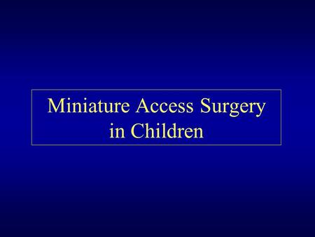 Miniature Access Surgery in Children. Types of MAS Endoscopy Vaginal hysterectomy Vascular access Transurethral resection of the prostate Percutaneous.