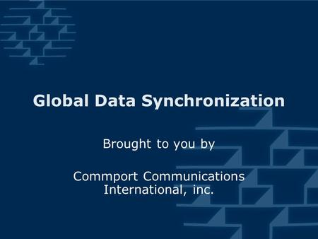 Brought to you by Commport Communications International, inc. Global Data Synchronization.