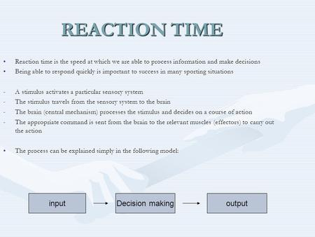 REACTION TIME input Decision making output