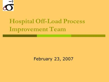 Hospital Off-Load Process Improvement Team February 23, 2007.